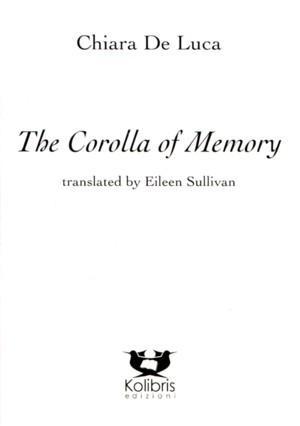 Chiara De Luca, The Corolla of Memory/La corolla del ricordo, translated by Eileen Sullivan